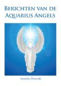Berichten van de Aquarius Angels door Annelies Hoornik